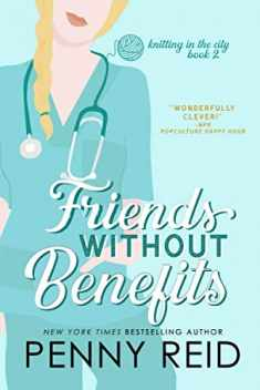 Friends Without Benefits: An Unrequited Romance (Knitting in the City)