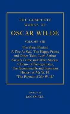 8: The Complete Works of Oscar Wilde: Volume VIII: The Short Fiction