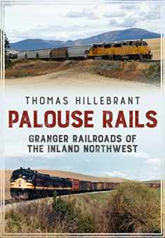 Palouse Rails: Granger Railroads of the Inland Northwest