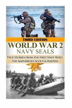 World War 2 Navy SEALs: True Stories from the First Navy SEALs: The Amphibious Scout & Raiders (The Stories of WWII) (Volume 25)