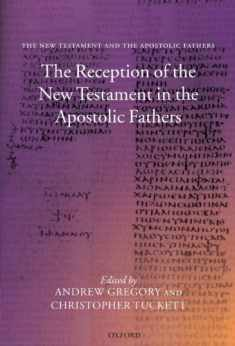 The Reception of the New Testament in the Apostolic Fathers