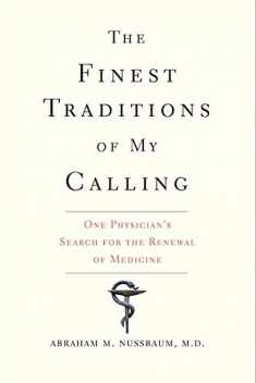 The Finest Traditions of My Calling: One Physician's Search for the Renewal of Medicine