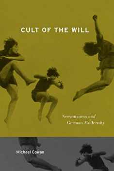 Cult of the Will: Nervousness and German Modernity