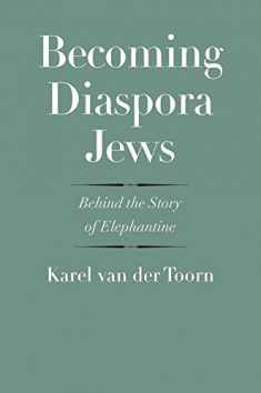 Becoming Diaspora Jews: Behind the Story of Elephantine (The Anchor Yale Bible Reference Library)