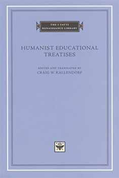 Humanist Educational Treatises (The I Tatti Renaissance Library)