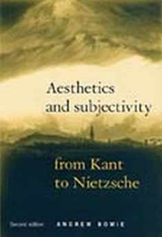 Aesthetics and Subjectivity : From Kant to Nietzsche