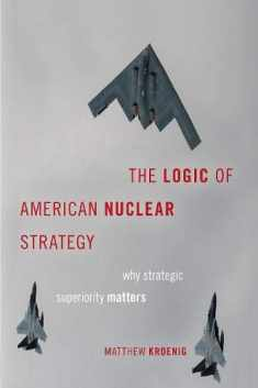 The Logic of American Nuclear Strategy: Why Strategic Superiority Matters (BRIDGING THE GAP SERIES)