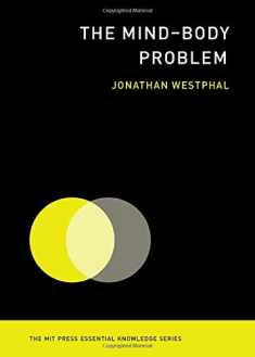 The Mind-Body Problem (The MIT Press Essential Knowledge series)