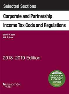 Selected Sections Corporate and Partnership Income Tax Code and Regulations, 2018-2019 (Selected Statutes)