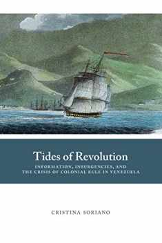 Tides of Revolution: Information, Insurgencies, and the Crisis of Colonial Rule in Venezuela (Diálogos Series)