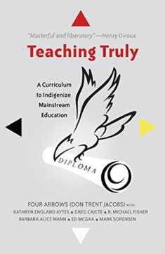 Teaching Truly: A Curriculum to Indigenize Mainstream Education (Critical Praxis and Curriculum Guides)