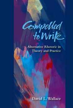Compelled to Write: Alternative Rhetoric in Theory and Practice