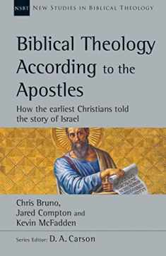 Biblical Theology According to the Apostles: How the Earliest Christians Told the Story of Israel (New Studies in Biblical Theology)