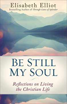 Be Still My Soul: Reflections on Living the Christian Life