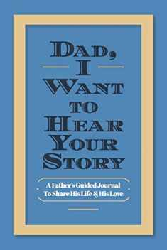 Dad, I Want to Hear Your Story: A Father's Guided Journal To Share His Life & His Love (The Hear Your Story Series of Books)