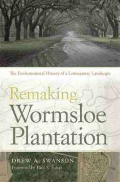 Remaking Wormsloe Plantation: The Environmental History of a Lowcountry Landscape (Wormsloe Foundation Nature Book Ser.)