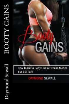 "Booty Gains: ""How To Get A Body Like A Fitness Model, But BETTER!"""