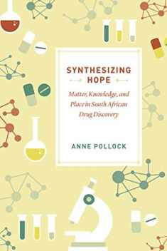 Synthesizing Hope: Matter, Knowledge, and Place in South African Drug Discovery