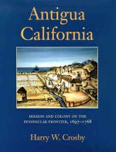 Antigua California: Mission and Colony on the Peninsular Frontier, 1697-1768 (University of Arizona Southwest Centre)