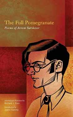 Full Pomegranate, The: Poems of Avrom Sutzkever (Excelsior Editions)