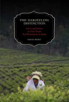 The Darjeeling Distinction: Labor and Justice on Fair-Trade Tea Plantations in India (Volume 47) (California Studies in Food and Culture)