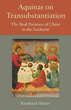 Aquinas on Transubstantiation: The Real Presence of Christ in the Eucharist (Thomistic Ressourcement Series)