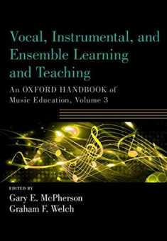 Vocal, Instrumental, and Ensemble Learning and Teaching: An Oxford Handbook of Music Education, Volume 3 (Oxford Handbooks)
