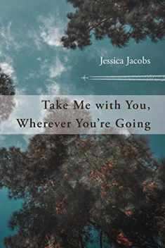 Take Me with You, Wherever You're Going