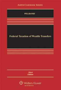Federal Taxation of Wealth Transfers, Third Edition (Aspen Casebook)