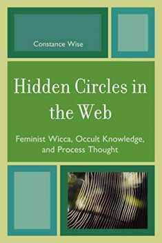 Hidden Circles in the Web: Feminist Wicca, Occult Knowledge, and Process Thought (Volume 4) (Pagan Studies Series, 4)