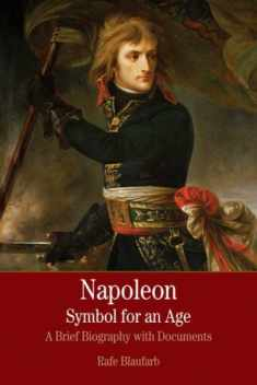 Napoleon: A Symbol for an Age: A Brief History with Documents (Bedford Series in History & Culture (Paperback))