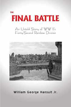 The Final Battle: An Untold Story of WW II's Forty-Second Rainbow Division