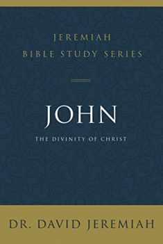 John: The Divinity of Christ (Jeremiah Bible Study Series)