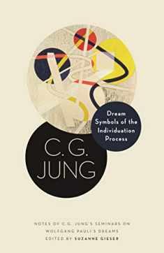 Dream Symbols of the Individuation Process: Notes of C. G. Jung's Seminars on Wolfgang Pauli's Dreams (Philemon Foundation Series)