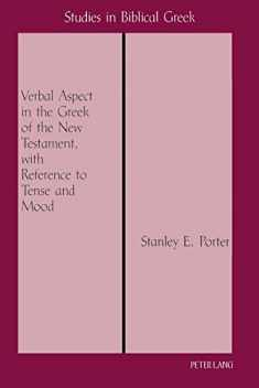 Verbal Aspect in the Greek of the New Testament, with Reference to Tense and Mood: Third Printing (Studies in Biblical Greek)