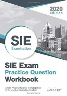 SIE Exam Practice Question Workbook: Seven Full-Length Practice Exams (2020 Edition)