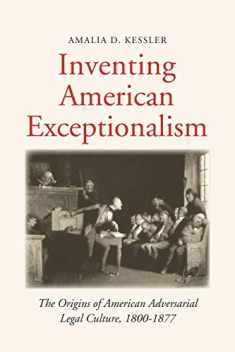 Inventing American Exceptionalism: The Origins of American Adversarial Legal Culture, 1800-1877 (Yale Law Library Series in Legal History and Reference)
