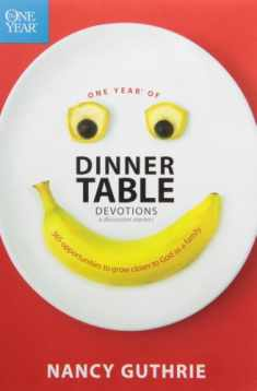 One Year of Dinner Table Devotions and Discussion Starters: 365 Opportunities to Grow Closer to God as a Family