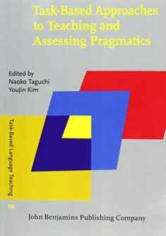 Task-Based Approaches to Teaching and Assessing Pragmatics (Task-Based Language Teaching)