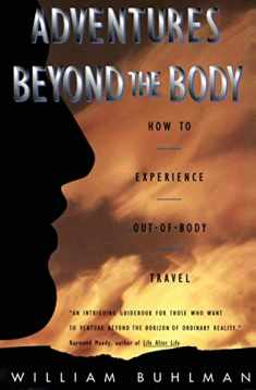 Adventures Beyond the Body: How to Experience Out-of-Body Travel