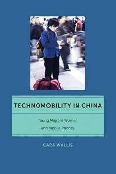Technomobility in China: Young Migrant Women and Mobile Phones (Critical Cultural Communication, 11)