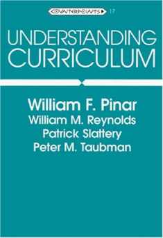 Understanding Curriculum: An Introduction to the Study of Historical and Contemporary Curriculum Discourses (Counterpoints, Vol. 17)