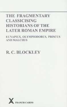 Fragmentary Classicising Historians of the Later Roman Empire, Volume 1: Eunapius, Olympiodorus, Priscus and Malchus (Arca)