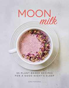 Moon Milk: 55 Plant-Based Recipes for a Good Night's Sleep