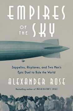 Empires of the Sky: Zeppelins, Airplanes, and Two Men's Epic Duel to Rule the World
