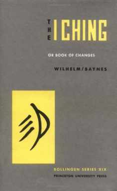 The I Ching, or, Book of Changes (Bollingen Series XIX) (Bollingen Series (General) (170))