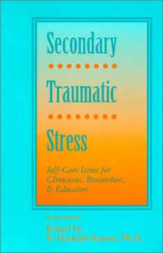 Secondary Traumatic Stress: Self-Care Issues for Clinicians, Researchers, and Educators