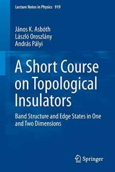 A Short Course on Topological Insulators: Band Structure and Edge States in One and Two Dimensions (Lecture Notes in Physics (919))