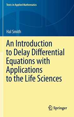 An Introduction to Delay Differential Equations with Applications to the Life Sciences (Texts in Applied Mathematics (57))