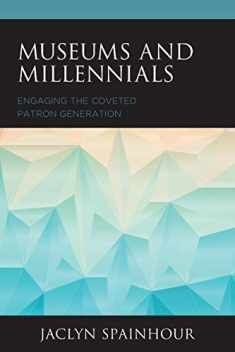 Museums and Millennials: Engaging the Coveted Patron Generation (American Association for State and Local History)